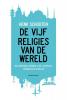 Henk  Schouten,De vijf religies van de wereld