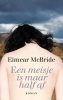 <b>Eimear  McBride</b>,Een meisje is maar half af