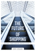 <b>Jorg  Snoeck, Pauline  Neerman</b>,The future of shopping