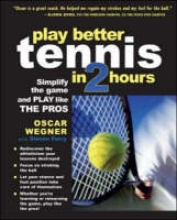 Wegner, Oscar,   Ferry, Steven Play Better Tennis in Two Hours