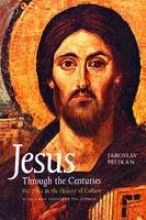 Pelikan, Jaroslav Jesus Through the Centuries - His Place in the History of Culture