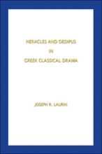 Laurin, Joseph R Heracles and Oedipus in Greek Classical Drama