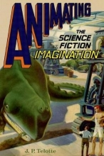 Telotte, J. P. Animating the Science Fiction Imagination