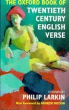 Philip Larkin The Oxford Book of Twentieth Century English Verse