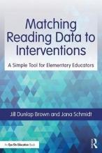Jill Dunlap Brown,   Jana Schmidt Matching Reading Data to Interventions