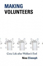 Eliasoph, Nina Making Volunteers - Civic Life after Welfare`s End