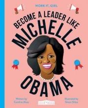 Caroline Moss,   Sinem Erkas Work It, Girl: Michelle Obama