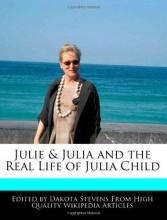 Stevens, Dakota Julie & Julia and the Real Life of Julia Child