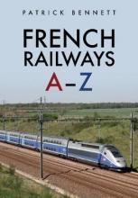 Patrick Bennett French Railways: A-Z