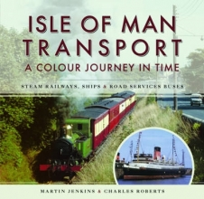 Martin Jenkins,   Charles Roberts Isle of Man Transport: A Colour Journey in Time