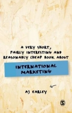 A J Earley, A Very Short, Fairly Interesting, Reasonably Cheap Book About... International Marketing