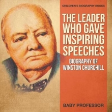 Baby The Leader Who Gave Inspiring Speeches - Biography of Winston Churchill | Children`s Biography Books