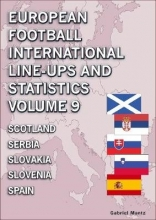 Gabriel Mantz European Football International Line-ups and Statistics - Volume 9 Scotland to Spain