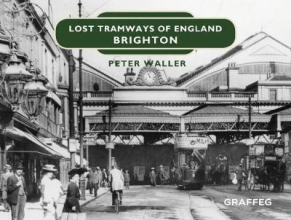 Peter Waller Lost Tramways of England: Brighton