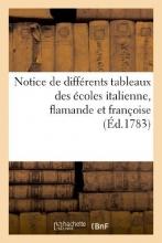 Basan Notice de Differens Tableaux Des Ecoles Italienne, Flamande Et Francoise. Vente 6 (8) Mai 1783 = Notice de Diffa(c)Rens Tableaux Des A(c)Coles Italien