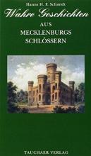 Schmidt, Hanns H. F. Wahre Geschichten aus Mecklenburgs Schlössern