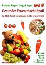Rieger, Barbara,   Rieger, Helga Gesundes Essen macht Spaß - das große Rätsel-, Ausmal- und Ernährungsbuch für die ganze Familie