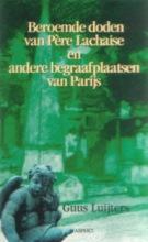 Guus Luijters , Beroemde doden van Pere Lachaise en andere Parijse begraafplaatsen