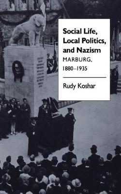 Rudy J. Koshar,Social Life, Local Politics, and Nazism