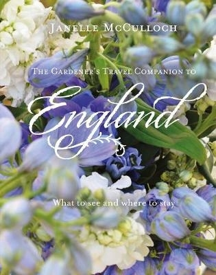Janelle McCulloch,The Gardener`s Travel Companion to England