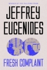 Eugenides Jeffrey, Fresh Complaint