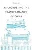 Köll, Elisabeth, Railroads and the Transformation of China