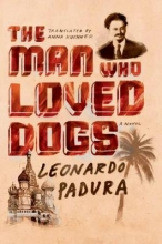 Padura, Leonardo The Man Who Loved Dogs