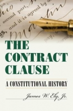Ely, James W. Jr. The Contract Clause