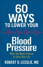 Robert D. Lesslie 60 Ways to Lower Your Blood Pressure