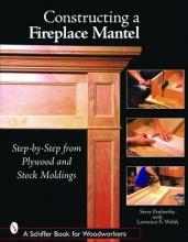 Penberthy, Steve Constructing a Fireplace Mantel