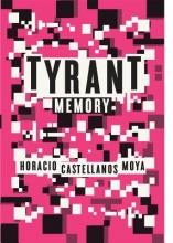 Moya, Horacio Castellanos Tyrant Memory