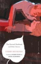 Dostoyevsky, Fyodor The Eternal Husband and Other Stories