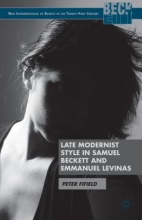 Fifield, Peter Late Modernist Style in Samuel Beckett and Emmanuel Levinas