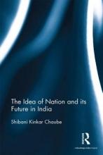 Chaube, Shibani Kinkar The Idea of Nation and Its Future in India