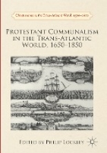Protestant Communalism in the Trans-Atlantic World, 1650-1850