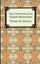 De Quincey, Thomas The Confessions of an English Opium-Eater