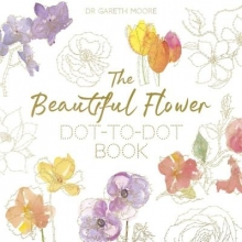 Gareth Moore The Beautiful Flower Dot-to-Dot Book