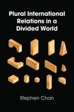 Chan, Stephen Plural International Relations in a Divided World