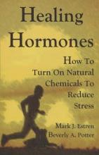 Mark James, Ph.D. Estren,   Beverly A. Potter Healing Hormones