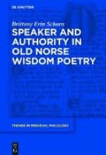 Schorn, Brittany Erin Speaker and Authority in Old Norse Wisdom Poetry