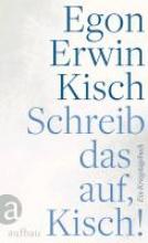 Kisch, Egon Erwin Schreib das auf, Kisch!
