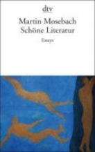 Mosebach, Martin Schöne Literatur
