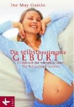 Gaskin, Ina May,   Fassbender, Ursula Die selbstbestimmte Geburt