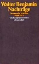 Benjamin, Walter Gesammelte Schriften VII. Nachtrge