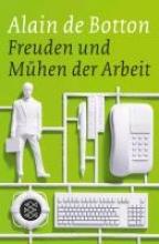 Botton, Alain de Freuden und Mhen der Arbeit