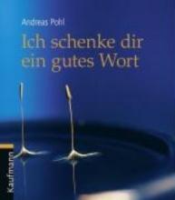 Pohl, Andreas Ich schenke dir ein gutes Wort