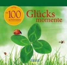 Die 100 schönsten Glücksmomente