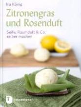 König, Ira König, I: Zitronengras und Rosenduft