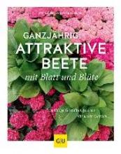Bauer, Ute Ganzjährig attraktive Beete mit Blatt und Blüte