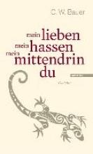 Bauer, Christoph W. mein lieben mein hassen mein mittendrin du